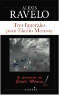 TRES FUNERALES PARA ELADIO MONROY (SERIE ELADIO MONROY 1) - 9788417077501 - ALEXIS RAVELO