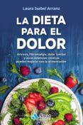 LA DIETA PARA EL DOLOR: ARTROSIS, FIBROMIALGIA, DOLOR LUMBAR Y OTRAS DOLENCIAS CRONICAS - 9788417208301 - LAURA ISABEL ARRANZ