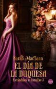 EL DIA DE LA DUQUESA (SAGA ESCANDALOS & CANALLAS 3) - 9788417451301 - SARAH MACLEAN