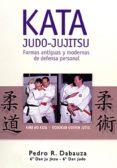 KATA JUDO-JUJITSU: FORMAS ANTIGUAS Y MODERNAS DE DEFENSA PERSONAL - 9788420303901 - PEDRO J. DABAUZA