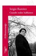 CUANDO TODOS HABLAMOS - 9788420473901 - SERGIO RAMIREZ
