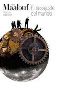 EL DESAJUSTE DEL MUNDO: CUANDO NUESTRAS CIVILIZACIONES SE AGOTAN - 9788420664101 - AMIN MAALOUF
