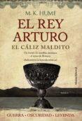 EL REY ARTURO: EL CALIZ MALDITO - 9788420675701 - M. K. HUME