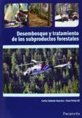 DESEMBOSQUE Y TRATAMIENTOS DE LOS SUBPRODUCTOS - 9788428333801 - CARLOS CALDERON GUERRERO