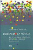 DIBUJANDO LA MUSICA: EN EL FESTIVAL DE MUSICA ESPAÑOLA DE CADIZ - 9788433851901 - ASUNCION JODAR MIÑARRO