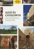 AIXO ES CATALUNYA: GUIA DEL PATRIMONI ARQUITECTONIC - 9788439382201 - VV.AA.