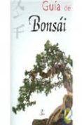 GUIA DEL BONSAI - 9788466210201 - VV.AA.
