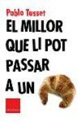 EL MILLOR QUE LI POT PASSAR A UN CROISSANT - 9788466403801 - PABLO TUSSET