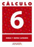 CALCULO 6: SUMAS Y RESTAS LLEVANDO - 9788466715201 - VV.AA.