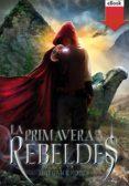 LA PRIMAVERA DE LOS REBELDES (EBOOK-EPUB) (EBOOK) - 9788467571301 - MORGAN RHODES