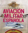 ATLAS ILUSTRADO DE LA AVIACION MILITAR ESPAÑOLA - 9788467705201 - VV.AA.