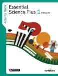 ESSENTIAL SCIENCE PLUS 1 ACTIVITY BOOK 1º PRIMARIA - 9788468000701 - VV.AA.