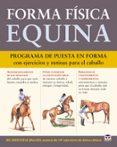 FORMA FISICA EQUINA: PROGRAMA DE PUESTA EN FORMA CON EJERCICIOS Y RUTINAS PARA EL CABALLO - 9788479028701 - JEC ARISTOTLE BALLOPU