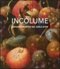 INCOLUME. NATURES MORTES DEL SEGLE D OR (CAT) - 9788480432801 - VV.AA.
