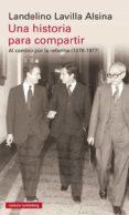 UNA HISTORIA PARA COMPARTIR: AL CAMBIO POR LA REFORMA (1976-1977) - 9788481094701 - LANDELINO LAVILLA