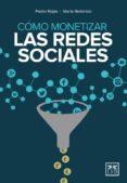 COMO MONETIZAR LAS REDES SOCIALES - 9788483569801 - PEDRO ROJAS