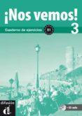 ¡NOS VEMOS 3!: CUADERNOS DE EJERCICIOS B1 (INCLUYE CD) - 9788484438601 - VV.AA.