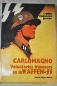 CARLOMAGNO: VOLUNTARIOS FRANCESES EN LA WAFFEN-SS - 9788487690501 - CARLOS JURADO CABALLERO