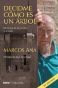 DECIDME COMO ES UN ARBOL: MEMORIA DE LA PRISION Y LA VIDA - 9788489367401 - MARCOS ANA