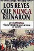 LOS REYES QUE NUNCA REINARON: LOS CARLISTAS. REYES O PRETENDIENTE S AL TRONO DE ESPAÑA - 9788489644601 - MARIA TERESA PUGA