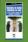 MEMORIAS DE MARIA, MEMORIAS DE JUAN LA VIDA DE JESUS CONTADA POR LA MADRE Y EL DISCIPULO - 9788489761001 - SAMUEL VALERO LORENZO