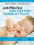 GUIA PRACTICA PARA TENER BEBES TRANQUILOS Y FELICES - 9788490064801 - TRACY HOGG