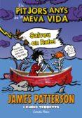 ELS PITJORS ANYS DE LA MEVA VIDA 6. SALVEU EN RAFE! - 9788490577301 - JAMES PATTERSON
