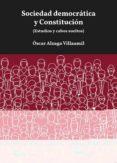 SOCIEDAD DEMOCRATICA Y CONSTITUCION (ESTUDIOS Y CABOS SUELTOS) - 9788491234401 - OSCAR ALZAGA VILLAAMIL