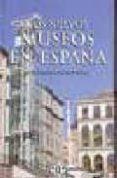 LOS NUEVOS MUSEOS DE ESPAÑA - 9788493257101 - M ANGELES LAYUNO ROSAS