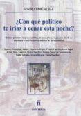 ¿CON QUE POLITICO TE IRIAS A CENAR ESTA NOCHE? - 9788494443701 - PABLO MENDEZ