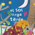 EL SOL LLEGA TARDE (CARTÓN) - 9788494820601 - ANNA LLENAS