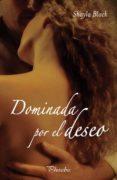 DOMINADA POR EL DESEO - 9788496952201 - SHAYLA BLACK