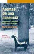 AROMAS DE UNA AUSENCIA: PENSAMIENTOS Y REFLEXIONES ANTE LA MUERTE DE UN HIJO - 9788497433501 - MARIA JOSE BRITO