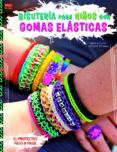 BISUTERIA PARA NIÑOS CON GOMAS ELASTICAS - 9788498744101 - VV.AA.