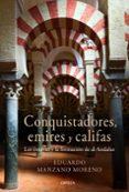 CONQUISTADORES, EMIRES Y CALIFAS: LOS OMEYAS Y LA FORMACION DE AL ANDALUS - 9788498922301 - EDUARDO MANZANO