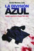 la division azul: sangre española en rusia, 1941-1945-xavier moreno julia-9788498927801