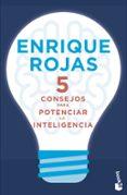 5 consejos para potenciar la inteligencia-enrique rojas-9788499986401