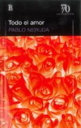 TODO EL AMOR (70 ANIVERSARIO) - 9789500396301 - PABLO NERUDA