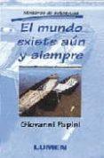 EL MUNDO EXISTE AUN Y SIEMPRE (MINILIBROS DE AUTOAYUDA) - 9789507246401 - GIOVANNI PAPINI