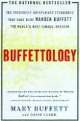 BUFFETTOLOGY: THE PREVIOUSLY UNEXPLAINED TECHNIQUES THAT HAVE MAD E WARREN BUFFETT THE WORLD S MOST FAMOUS INVESTOR - 9780684848211 - MARY BUFFETT