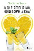 LO QUE EL ALCOHOL HA UNIDO QUE NO LO SEPARE LA RESACA - 9788408158011 - CARMEN MARIA GARCIA DE SAURA