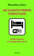 UN CUARTO PROPIO CONECTADO: (CIBER)ESPACIO Y (AUTO)GESTION DEL YO - 9788415174011 - REMEDIOS ZAFRA