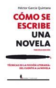 COMO SE ESCRIBE UNA NOVELA (3ª ED.) - 9788415441311 - HECTOR GARCIA QUINTANA