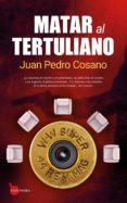 matar al tertuliano-juan pedro cosano-9788417418311