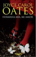 HERMANA MIA, MI AMOR - 9788420475011 - JOYCE CAROL OATES