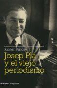 JOSEP PLA Y EL VIEJO PERIODISMO - 9788423341511 - XAVIER PERICAY