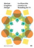 MOTION GRAPHICS DESIGN: LA DIRECCION CREATIVA EN BRANDING DE TV - 9788425228711 - MARIA CECILIA BRARDA