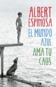 EL MUNDO AZUL: AMA TU CAOS - 9788425352911 - ALBERT ESPINOSA