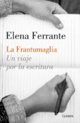 LA FRANTUMAGLIA: UN VIAJE POR LA ESCRITURA - 9788426404411 - ELENA FERRANTE