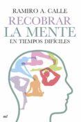 RECOBRAR LA MENTE EN TIEMPOS DIFICILES - 9788427041011 - RAMIRO A. CALLE